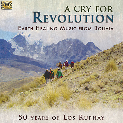A Cry for Revolution – Earth Healing Music from Bolivia – 50 Years of Los Ruphay