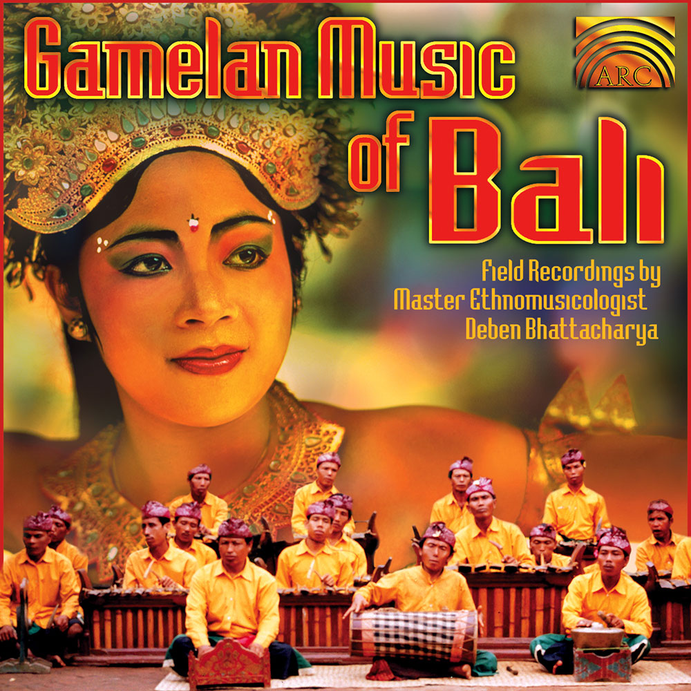 Gamelan Music of Bali - Field Recordings by Deben Bhattacharya