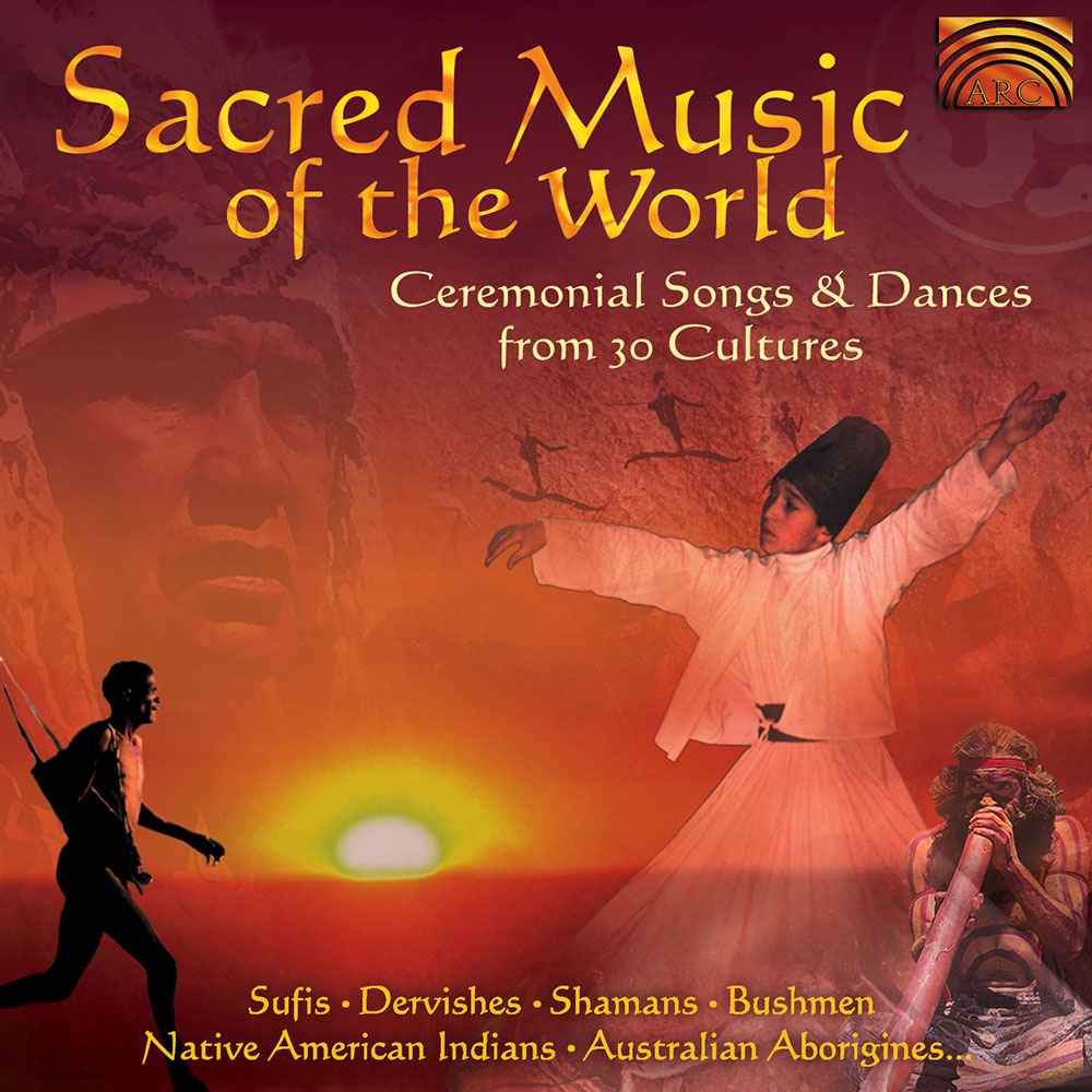 Sacred Music of the World - Ceremonial Songs & Dances from 30 Cultures