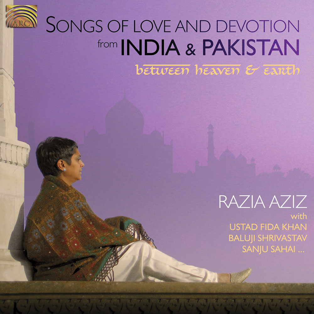 Songs of Love and Devotion from India & Pakistan - Between Heaven & Earth