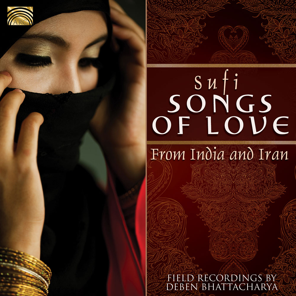 Sufi Songs of Love  from India and Iran - Field recordings by Deben Bhattacharya
