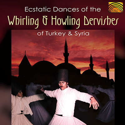 Ecstatic Dances of the Whirling and Howling Dervishes of Turkey and Syria