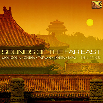 Sounds of the Far East - Mongolia  China  Taiwan  Korea  Japan  Philippines
